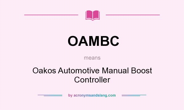What does OAMBC mean? It stands for Oakos Automotive Manual Boost Controller