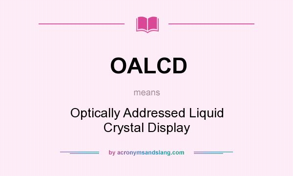What does OALCD mean? It stands for Optically Addressed Liquid Crystal Display