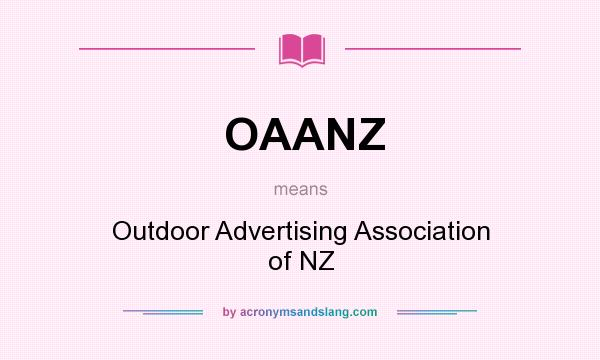 What does OAANZ mean? It stands for Outdoor Advertising Association of NZ