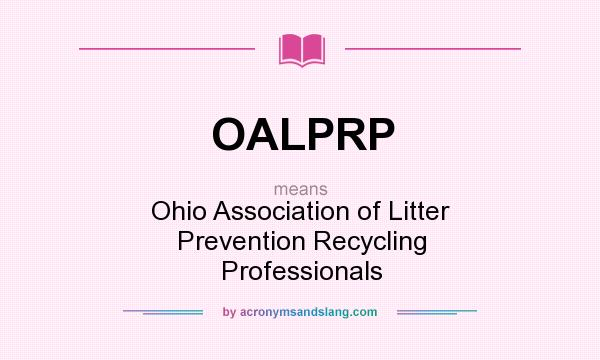 What does OALPRP mean? It stands for Ohio Association of Litter Prevention Recycling Professionals