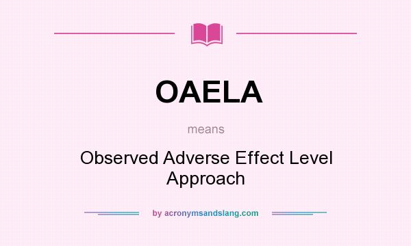 What does OAELA mean? It stands for Observed Adverse Effect Level Approach