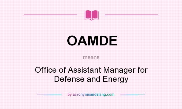 What does OAMDE mean? It stands for Office of Assistant Manager for Defense and Energy
