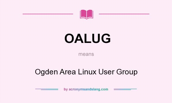 What does OALUG mean? It stands for Ogden Area Linux User Group