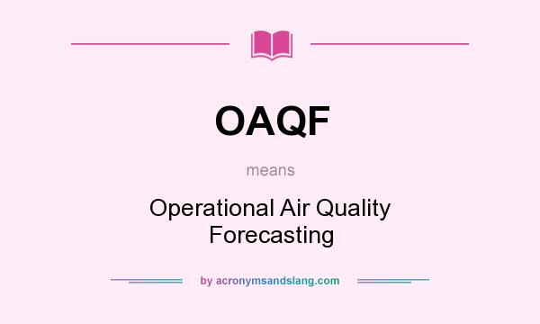 What does OAQF mean? It stands for Operational Air Quality Forecasting