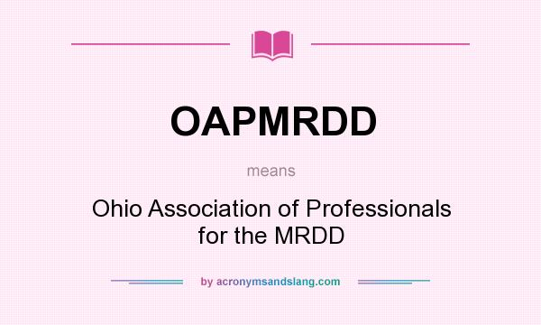What does OAPMRDD mean? It stands for Ohio Association of Professionals for the MRDD