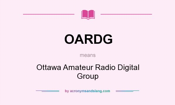 What does OARDG mean? It stands for Ottawa Amateur Radio Digital Group