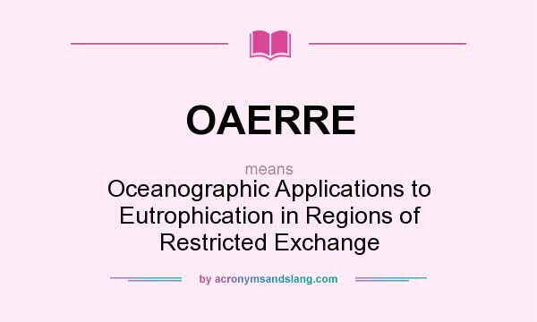 What does OAERRE mean? It stands for Oceanographic Applications to Eutrophication in Regions of Restricted Exchange