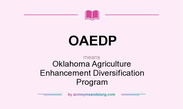 What does OAEDP mean? It stands for Oklahoma Agriculture Enhancement Diversification Program