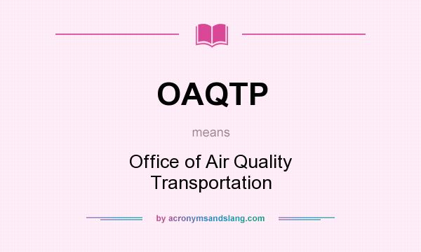 What does OAQTP mean? It stands for Office of Air Quality Transportation