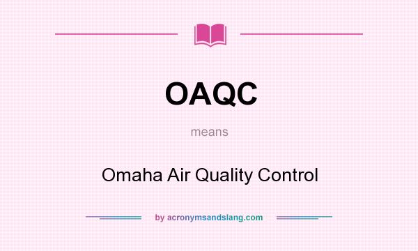 What does OAQC mean? It stands for Omaha Air Quality Control