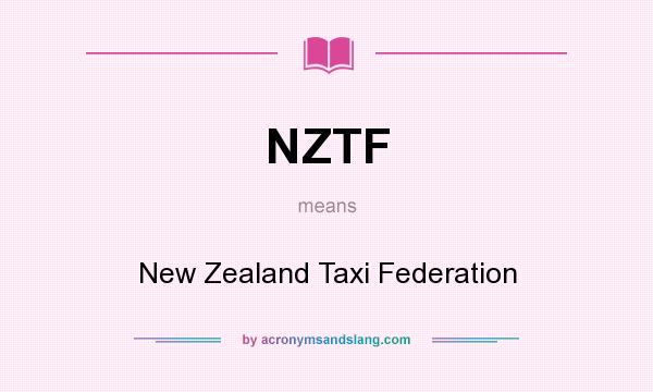 What does NZTF mean? It stands for New Zealand Taxi Federation