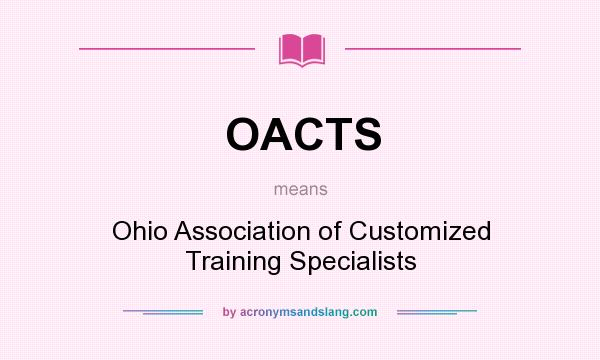 What does OACTS mean? It stands for Ohio Association of Customized Training Specialists