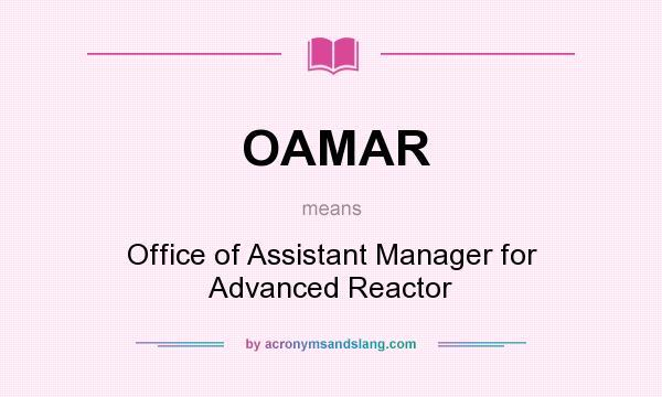 What does OAMAR mean? It stands for Office of Assistant Manager for Advanced Reactor