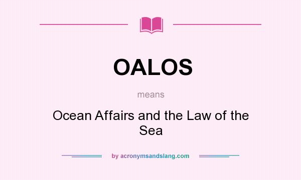 What does OALOS mean? It stands for Ocean Affairs and the Law of the Sea
