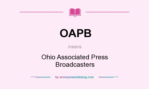What does OAPB mean? It stands for Ohio Associated Press Broadcasters