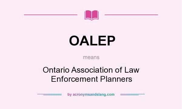 What does OALEP mean? It stands for Ontario Association of Law Enforcement Planners