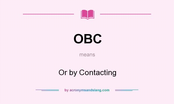 What does OBC mean? It stands for Or by Contacting
