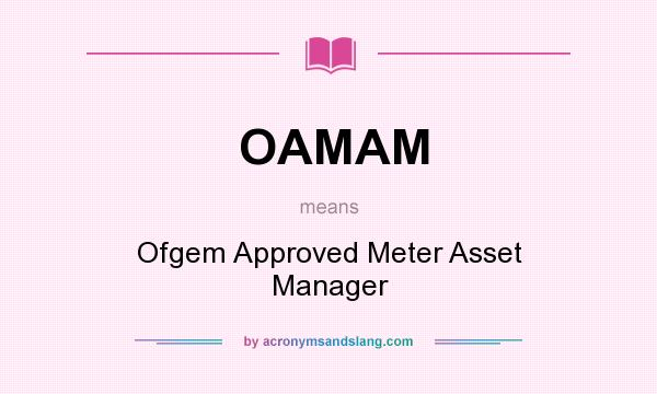 What does OAMAM mean? It stands for Ofgem Approved Meter Asset Manager