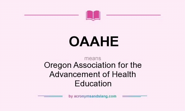 What does OAAHE mean? It stands for Oregon Association for the Advancement of Health Education
