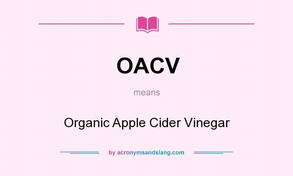What does OACV mean? It stands for Organic Apple Cider Vinegar