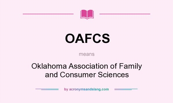 What does OAFCS mean? It stands for Oklahoma Association of Family and Consumer Sciences
