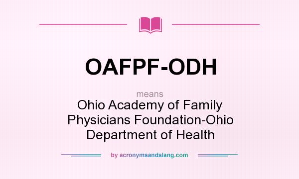 What does OAFPF-ODH mean? It stands for Ohio Academy of Family Physicians Foundation-Ohio Department of Health