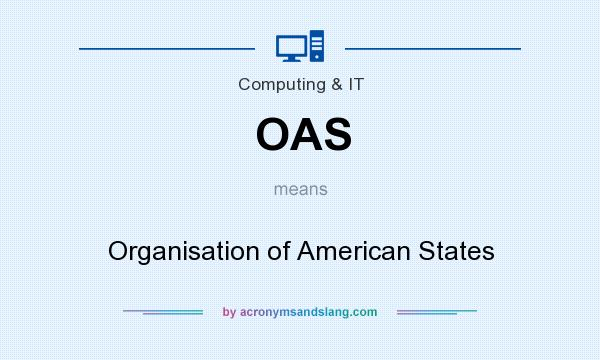 What does OAS mean? It stands for Organisation of American States