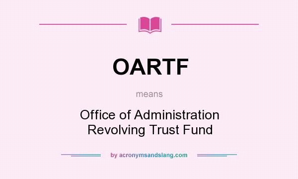 What does OARTF mean? It stands for Office of Administration Revolving Trust Fund