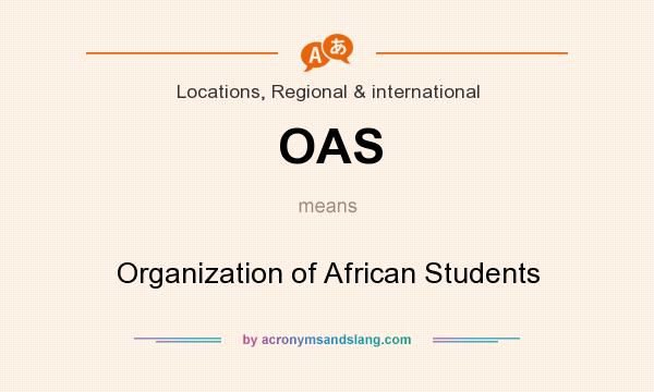 What does OAS mean? It stands for Organization of African Students