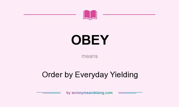 What does OBEY mean? - Definition of OBEY - OBEY stands ...