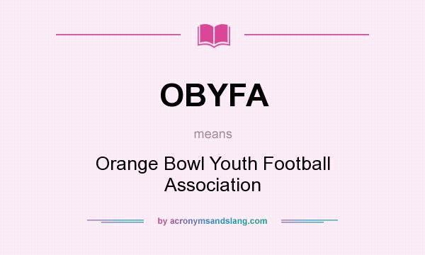 What does OBYFA mean? It stands for Orange Bowl Youth Football Association