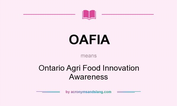 What does OAFIA mean? It stands for Ontario Agri Food Innovation Awareness