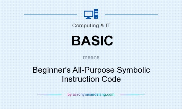 What does BASIC mean? It stands for Beginner`s All-Purpose Symbolic Instruction Code
