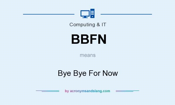 What does BBFN mean? It stands for Bye Bye For Now