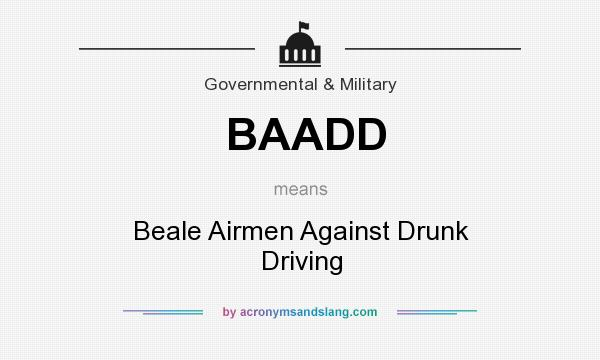 What does BAADD mean? It stands for Beale Airmen Against Drunk Driving