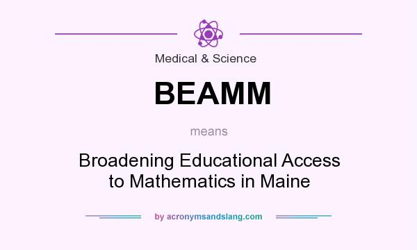 What does BEAMM mean? It stands for Broadening Educational Access to Mathematics in Maine