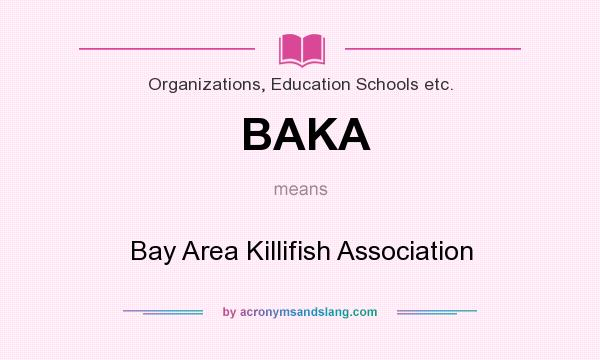 What does BAKA mean? It stands for Bay Area Killifish Association