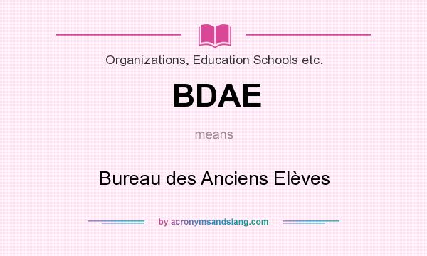 What does BDAE mean? It stands for Bureau des Anciens Elèves