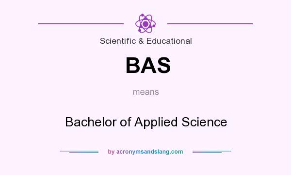 What does BAS mean? It stands for Bachelor of Applied Science