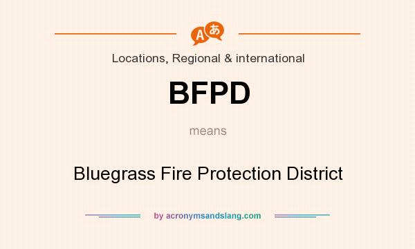 What does BFPD mean? It stands for Bluegrass Fire Protection District