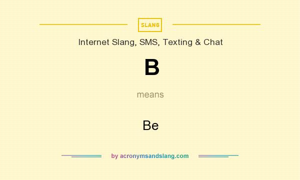 What does B mean? It stands for Be
