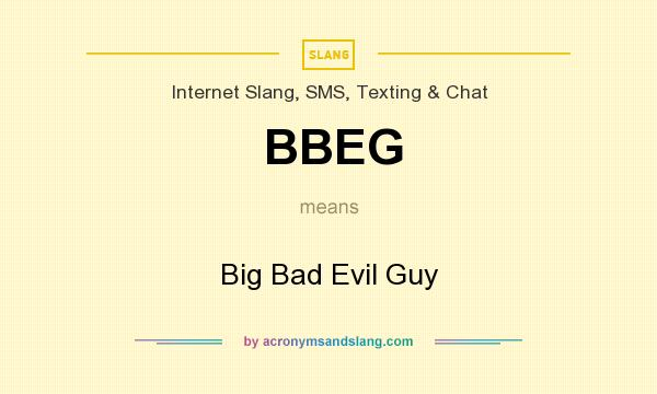 What does BBEG mean? It stands for Big Bad Evil Guy
