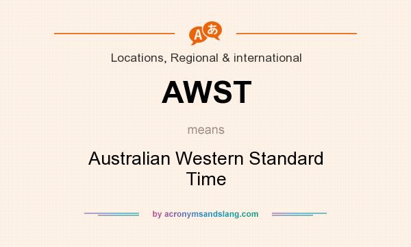 What does AWST mean? It stands for Australian Western Standard Time