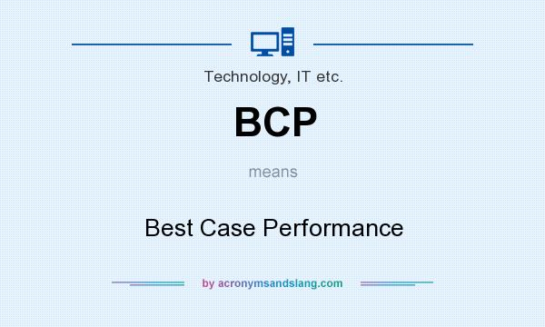 What does BCP mean? It stands for Best Case Performance