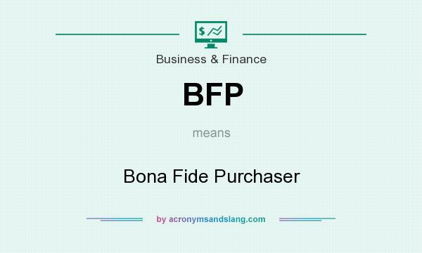 What does BFP mean? It stands for Bona Fide Purchaser