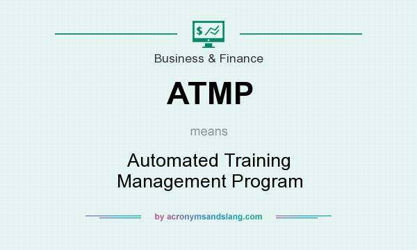 What does ATMP mean? It stands for Automated Training Management Program