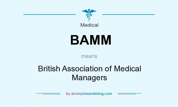 What does BAMM mean? It stands for British Association of Medical Managers