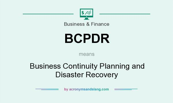What does BCPDR mean? It stands for Business Continuity Planning and Disaster Recovery