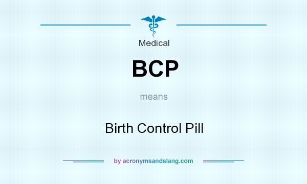 What does BCP mean? It stands for Birth Control Pill