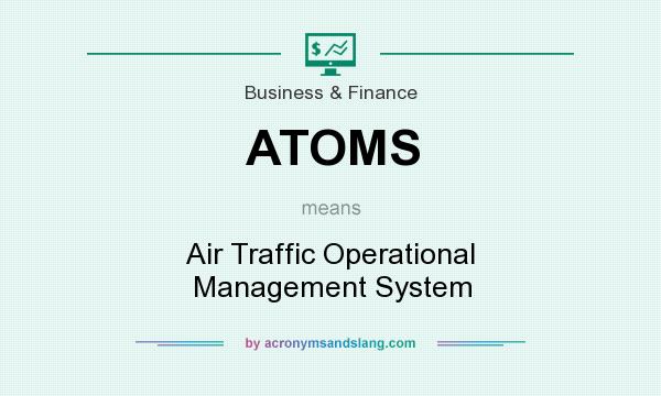 What does ATOMS mean? It stands for Air Traffic Operational Management System